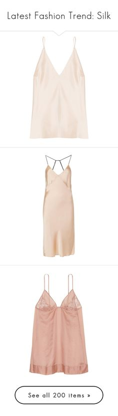 """""""Latest Fashion Trend: Silk"""" by prayingtosaintlaurent ❤ liked on Polyvore featuring tops, tank tops, cream, pink cami, cream camisole, juan carlos obando, pink camisole, intimates, shapewear and dresses"""