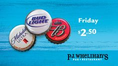 $2.50 Bud Light, Budweiser and Michelob Ultra Every Friday at #PJsPub