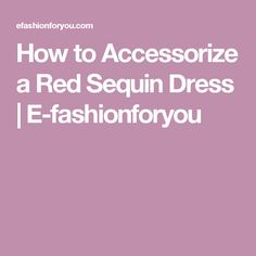 How to Accessorize a Red Sequin Dress | E-fashionforyou