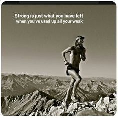 Strong is just what you have left when you've used up all your weak. Running Quotes, Running Motivation, Fitness Motivation, Running Guide, Trail Running, Run To The Hills, Overcoming Adversity, Barefoot Running, Healthy Lifestyle Quotes