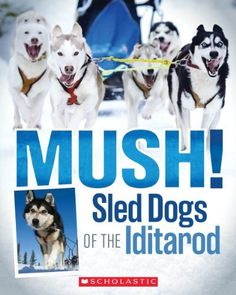 Mush! The Sled Dogs of the Iditarod by Joe Funk. $4.99. Publisher: Scholastic Paperbacks (January 1, 2013). Publication Date: January 1, 2013. Recommended for Ages 8 and up
