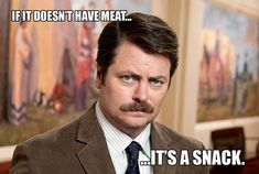 And this definitive stance on vegetarianism. | 23 Times Ron Swanson Was Inarguably Right About The World