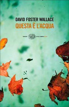 David Foster Wallace, Questa è l'acqua, Stile libero Big - DISPONIBILE ANCHE IN EBOOK