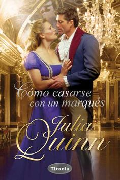 Cómo casarse con un marqués // Julia Quinn // Titania romántica histórica (Ediciones Urano)