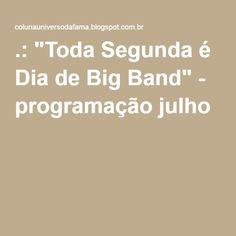 """.: """"Toda Segunda é Dia de Big Band"""" - programação julho"""