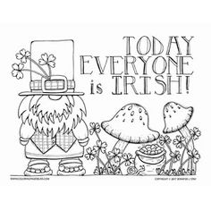 "Adorable gnome coloring page with the words ""Today Everyone is Irish! Easy Coloring Pages, Printable Coloring Pages, Coloring Books, Saint Patricks Day Art, Coloring Tutorial, Christmas Drawing, Luck Of The Irish, St Pattys, Theme Ideas"