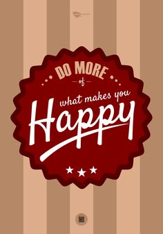Do more of what makes you happy. What Makes You Happy, Are You Happy, Inspiring Quotes, Content, Exercise, Make It Yourself, Type, How To Make, Design