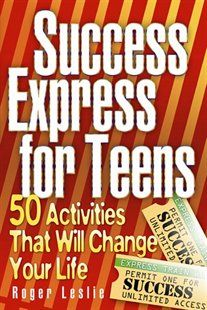 Success Express for Teens: 50 Life-Changing Activities Book by Roger Leslie | Trade Paperback | chapters.indigo.ca