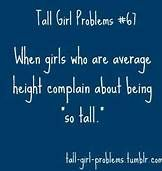 tall girl problem I also see this happening where average height girls think they're short. Tall People Problems, Tall Girl Problems, Life Problems, Ec 3, Girl Struggles, Short People, All I Ever Wanted, Struggle Is Real, Tall Women