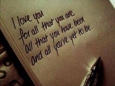 I love you for all that you are, all that you have been and all you're yet to be.  #lovequotes #love www.soulmatereading.co
