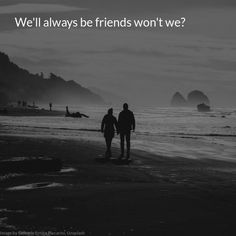 We'll always be friends won't we? Always Be, Love Life, Deep Poetry, Wellness, Relationship, Reading, Friends, Movie Posters, Outdoor