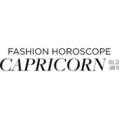 Fashion Horoscope Capricorn ❤ liked on Polyvore featuring text, words, capricorn, astrology, editorial, fashion horoscope, quotes, phrase and saying