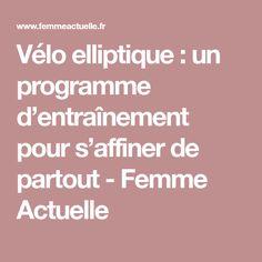 Vélo elliptique : un programme d'entraînement pour s'affiner de partout - Femme Actuelle