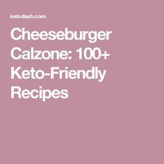 Cheeseburger Calzone: 100+ Keto-Friendly Recipes