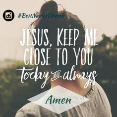 Jesus, keep me close to you #today and always. #dailyprayer #bestnapleschurch #inspiration