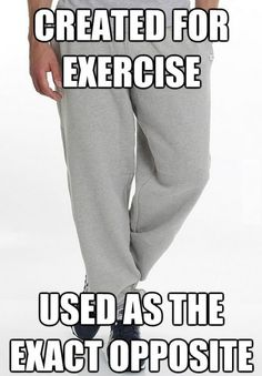 And the inventor of the sweatpants rests comfortably in his grave.