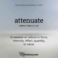 Get the Word of the Day - attenuate | Dictionary.com I think this definition as a whole is quite interesting.