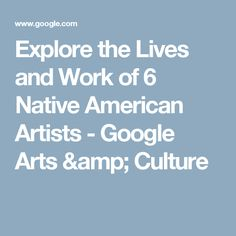 Explore the Lives and Work of 6 Native American Artists - Google Arts & Culture