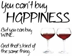 You can't buy happiness but you can buy #Wine,and that's kind of the same thing.