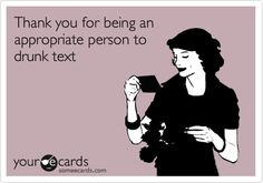 Thank+you+for+being+an+appropriate+person+to+drunk+text.
