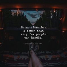 Being alone has a power..