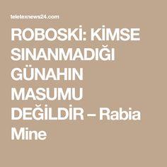 ROBOSKİ: KİMSE SINANMADIĞI GÜNAHIN MASUMU DEĞİLDİR – Rabia Mine