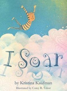 """I Soar"", Kristina J Kaufman (illustrated by Corey R. Tabor) 2013"