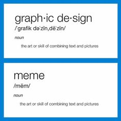 Graphic design vs Meme - the art or skill of combining text and pictures