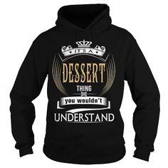 DESSERT  Its a DESSERT Thing You Wouldnt Understand  T Shirt Hoodie Hoodies YearName Birthday