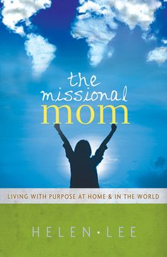 The Missional Mom: Living with Purpose at Home & in the World - This is a great book!