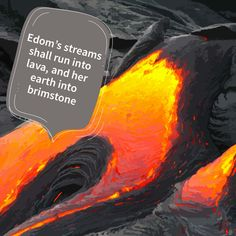 Isaiah - Edom's streams shall run into lava, and her earth into brimstone. Isaiah Quotes, Old Testament, Study Notes, Lava, Insight, Earth, Words, Movie Posters, Film Poster