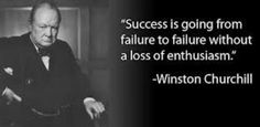 Success is going from failure to failure without a loss of enthusiasm