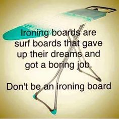 Couldn't resist! Don't be an ironing board