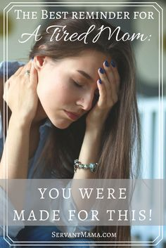 The best reminder for a tired mom: You were made for this! www.servantmama.com