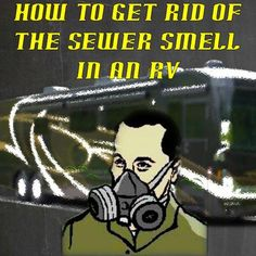 How to get rid of the sewer smell in an RV: My husband lives full time in our 5th wheel because of his job and lately we have been having sewer smells. The camper sits for a long time without moving.