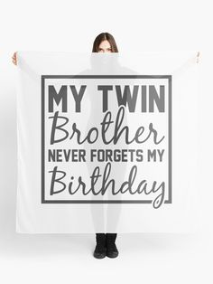 My Twin Brother Never Forgets My Birthday Scarf.  An ideal design from the twin brother or twin sister for any occasion. Share this funny saying with your family and wear with pride.  #twin #twins #brother #sister #twinsister #twinbrother #stepsister #stepbrother #siblings #giftideas #fashion #homedecor #artsandcrafts #redbubble #art #redbubblecommunity #redbubbleshop #ad @giftsbyminuet Step Brothers, Twin Brothers, Siblings, Twins, Twin Sisters, Brother Sister, Never Forget, Pride, Finding Yourself