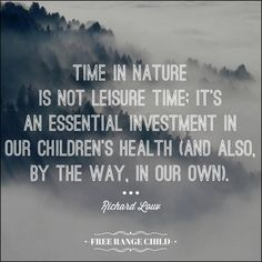 Time in nature is not leisure time; it's an essential investment in our children's health (and also, by the way, our own).
