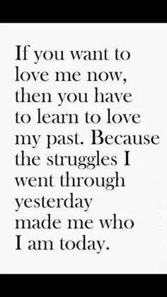 That's why I love my friends. They know what happened in my past and how it's shaped who I am and they don't care. They love me no matter what!