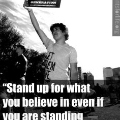 {Stand up for what you believe in even if you are standing alone}