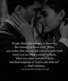 People think that intimacy is about sex, but intimacy is about the truth Soulmate Love Quotes, Love Quotes For Him, Great Quotes, Me Quotes, Quotes About Soulmates, Confused Love Quotes, Soulmate Signs, Sexy Love Quotes, Love Quotes For Girlfriend