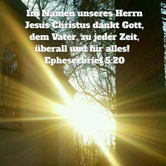 》》》Im Namen unseres Herrn Jesus Christus dankt Gott,dem Vater,zu jeder Zeit,überall und für alles!   (Epheserbrief 5.20 HFA)In Jesu Namen Amen!!!  In Jesu Namen Amen!!!