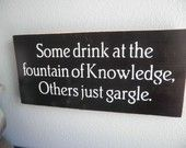 """★ """"Some drink at the fountain of Knowledge.  Others just gargle.""""  ~ Skills and Knowledge -Fountain of Knowledge"""