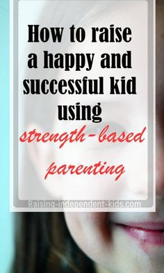 How to raise a happy and successful kid using strength-based parenting