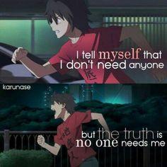 E digo a mim mesmo que eu não preciso de ninguém, mas a verdade é que ninguém precisa de mim