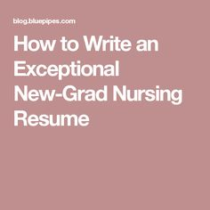 How To Write An Exceptional New Grad Nursing Resume  New Grad Nurse Resume