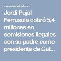 Jordi Pujol Ferrusola cobró 5,4 millones en comisiones ilegales con su padre como presidente de Cataluña :: Barcelona :: Cataluña