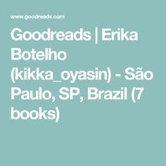 Goodreads | Erika Botelho (kikka_oyasin) - São Paulo, SP, Brazil (7 books)