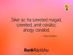 Siker az, ha szereted magad, szereted, amit csinálsz, ahogy csinálod. - Maya Angelou, www.bankracio.hu idézet Maya Angelou, Life Quotes, Anna, Motivation, Quotes About Life, Quote Life, Living Quotes, Citation Vie, Quotes On Life