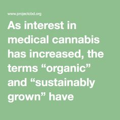 """As interest in medical cannabis has increased, the terms """"organic"""" and """"sustainably grown"""" have become trendy buzzwords within the industry. There is obviously a need to propagate more cannabis to supply a large consumer demand, but the """"more for your money"""" approach to growing has not been conducive to healthy stewardship of the land. Our corporate-dominated agricultural system is broken, and the cannabis industry should not emulate its worst features."""
