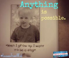 Anything is possible. Share what a child has taught you #LessonsFromAKid